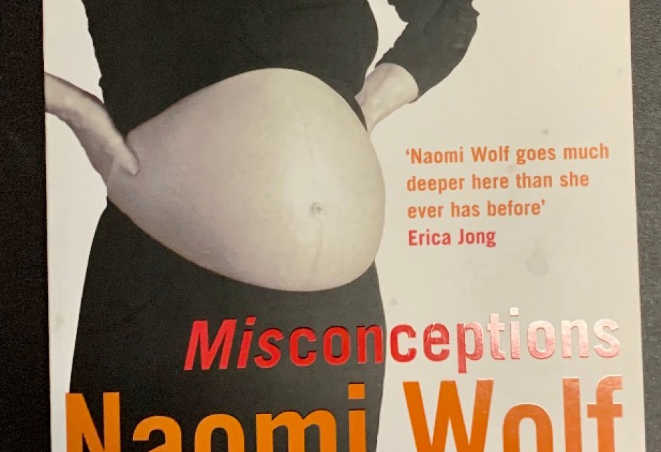 Misconceptions: Truth, Lies, and the Unexpected on the Journey to Motherhood By Naomi Wolf