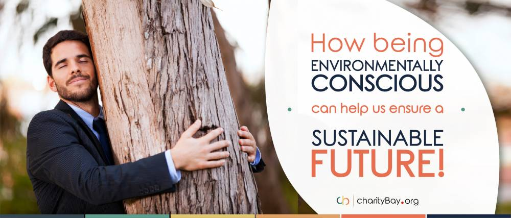 How being environmentally conscious can help us ensure a sustainable future!